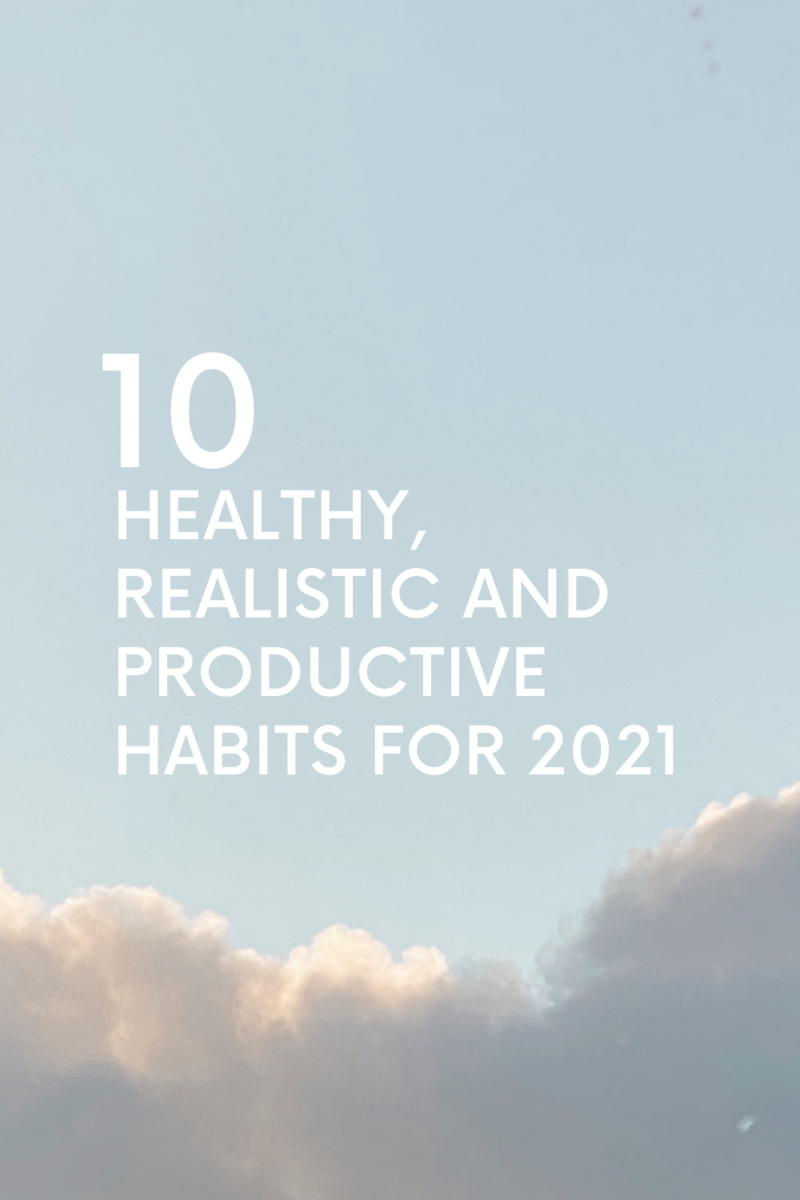 10 HEALTHY, REALISTIC AND PRODUCTIVE HABITS FOR 2021
